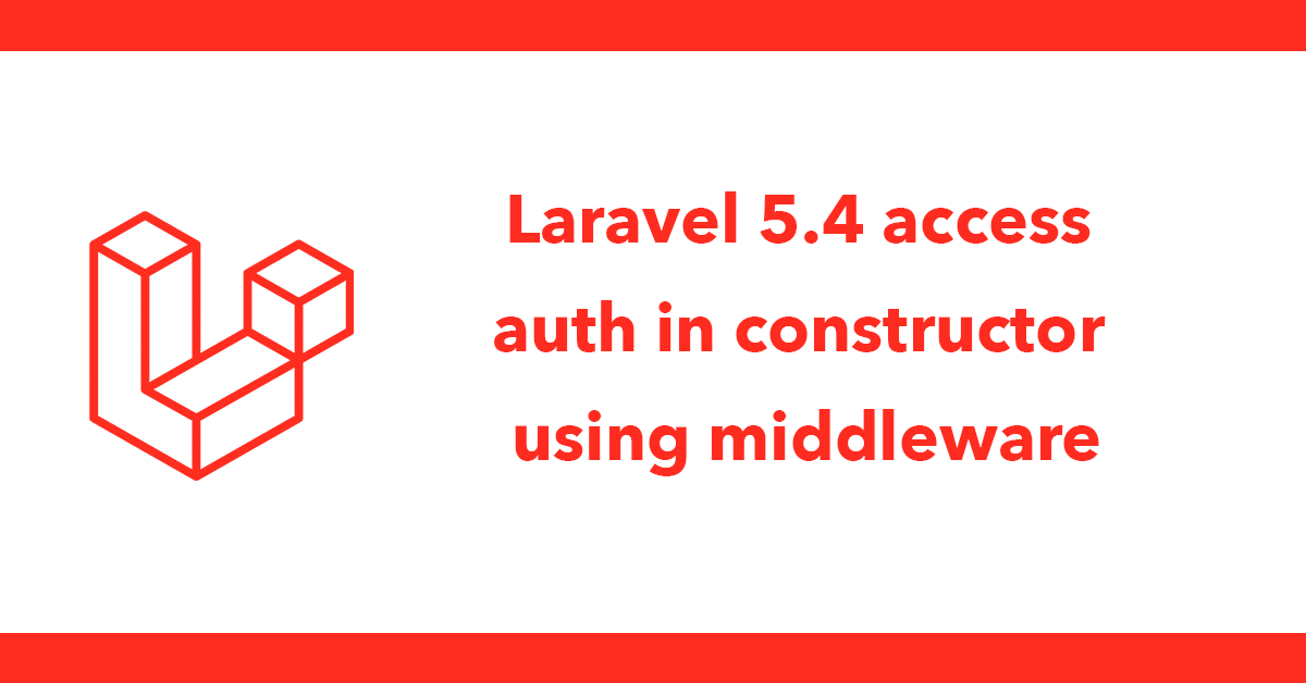 Laravel 5.4 access auth in constructor using middleware