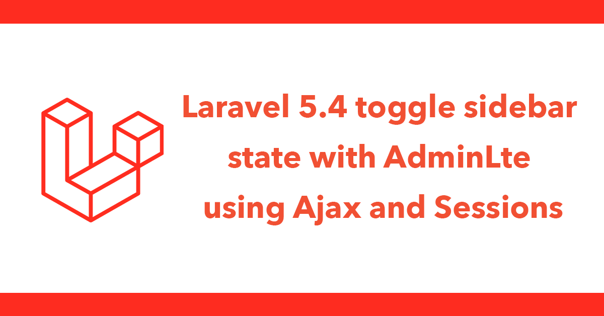 Laravel 5.4 toggle sidebar state with AdminLte using Ajax and Sessions