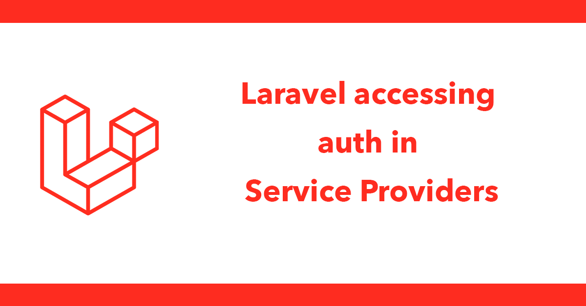Laravel accessing auth in Service Providers