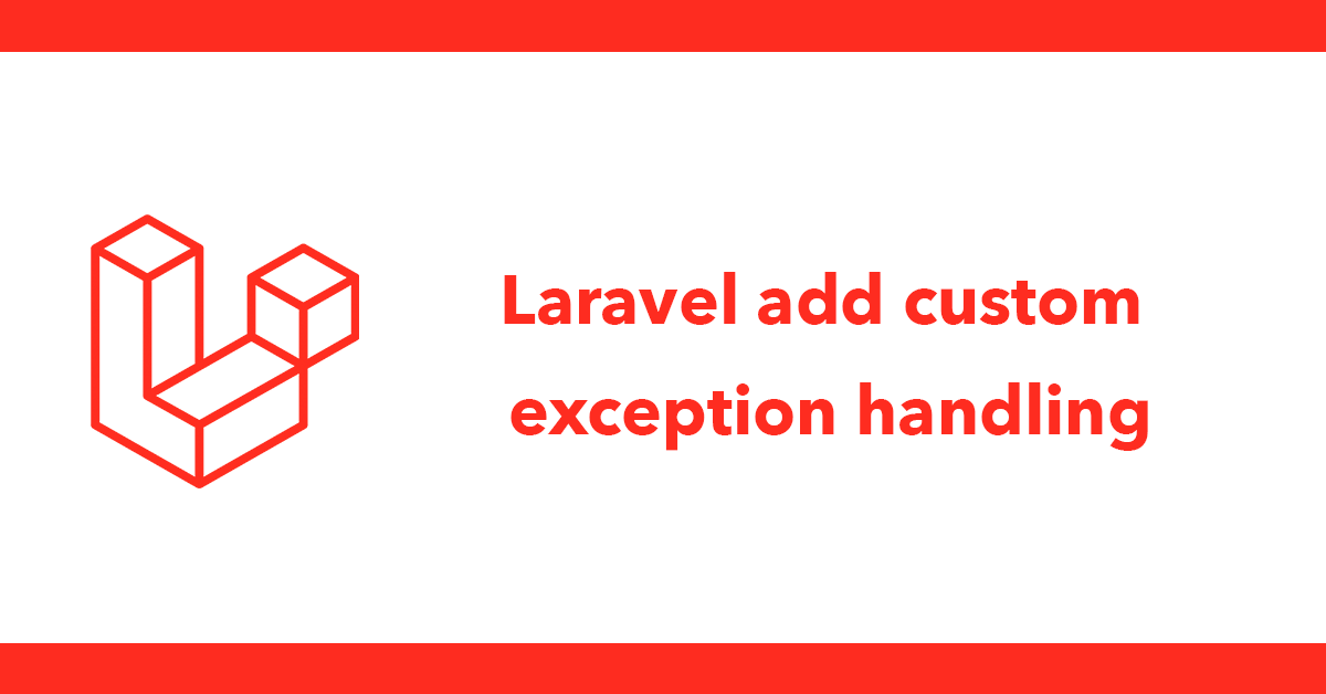Laravel add custom exception handling