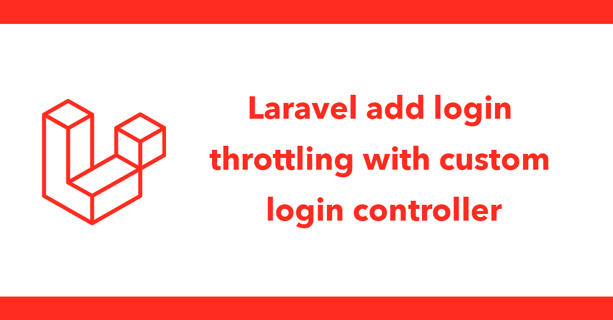 Laravel add login throttling with custom login controller