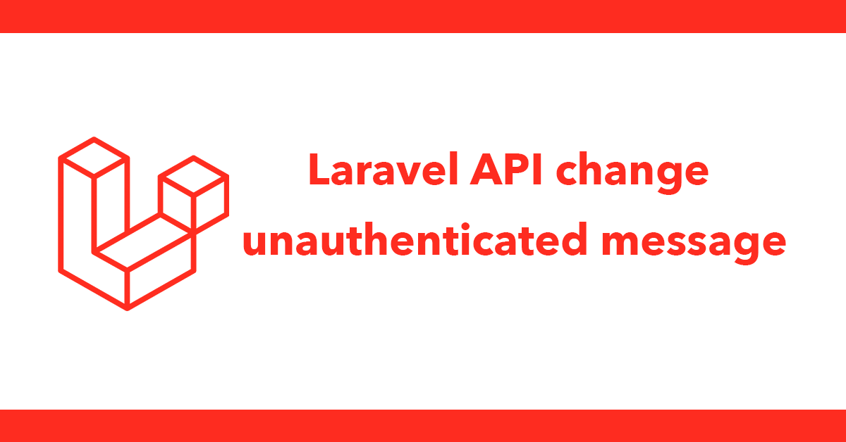 Laravel API change unauthenticated message