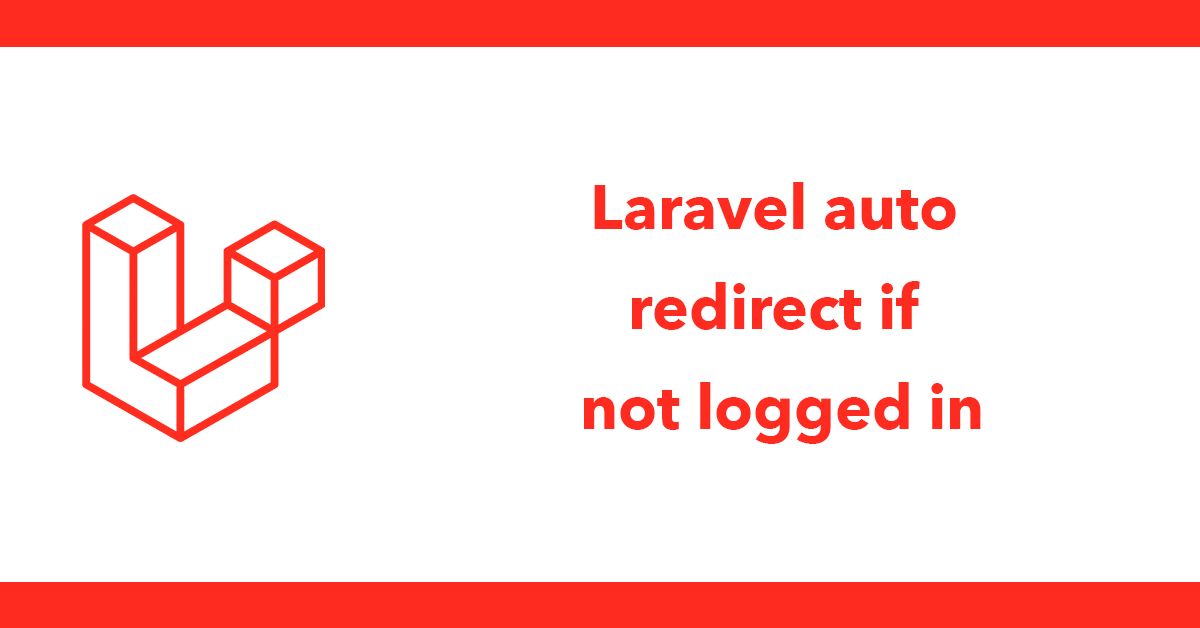 Laravel Auto redirect if not logged in
