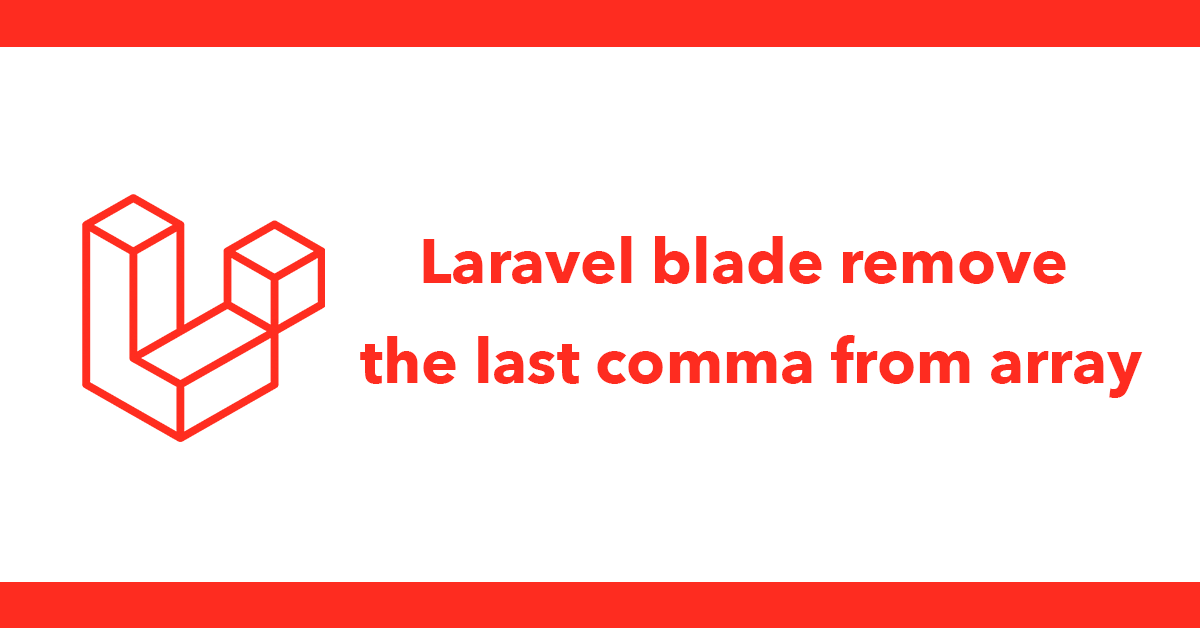 Laravel blade - Remove the last comma from array