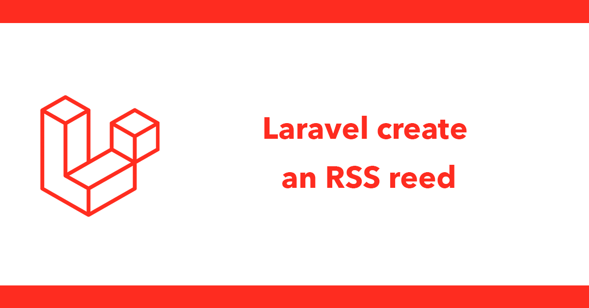Laravel create an RSS reed