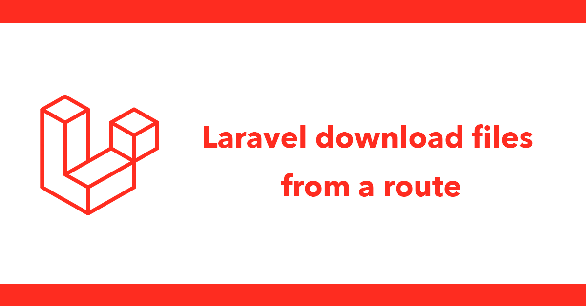 Laravel download files from a route