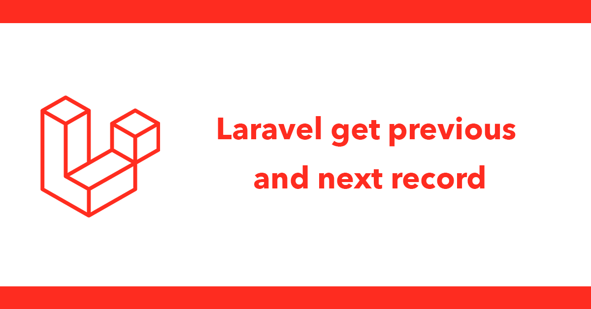 Laravel get previous and next record