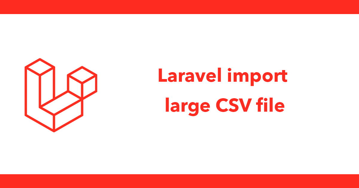 Laravel import large CSV file