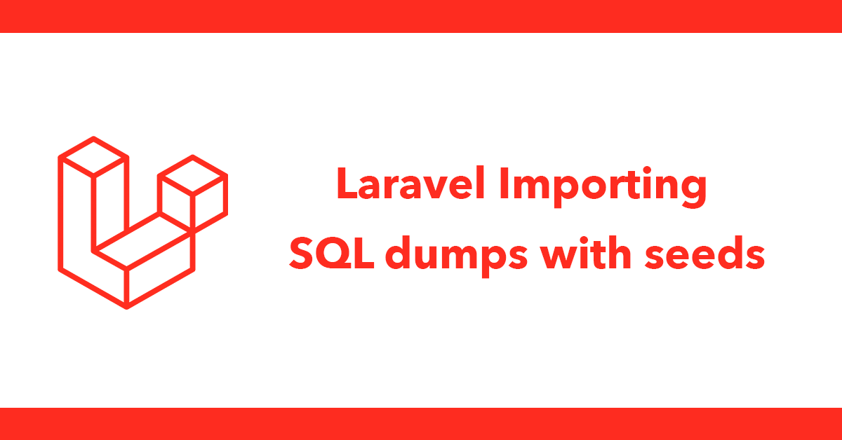 Laravel Importing SQL dumps with seeds
