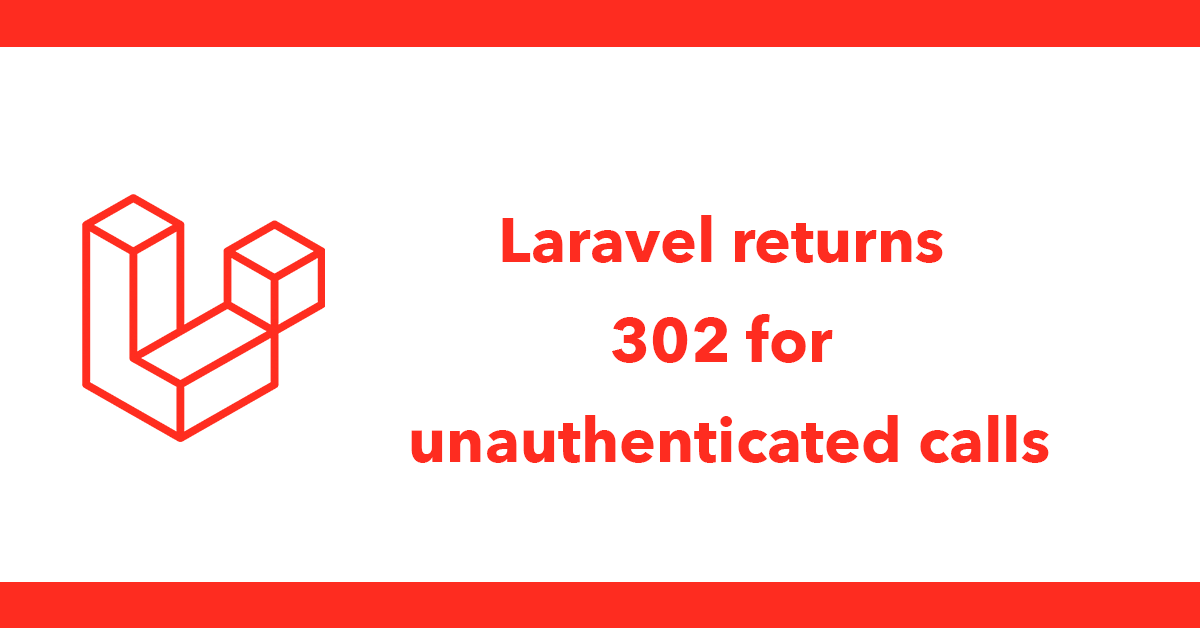 Laravel returns 302 for unauthenticated calls