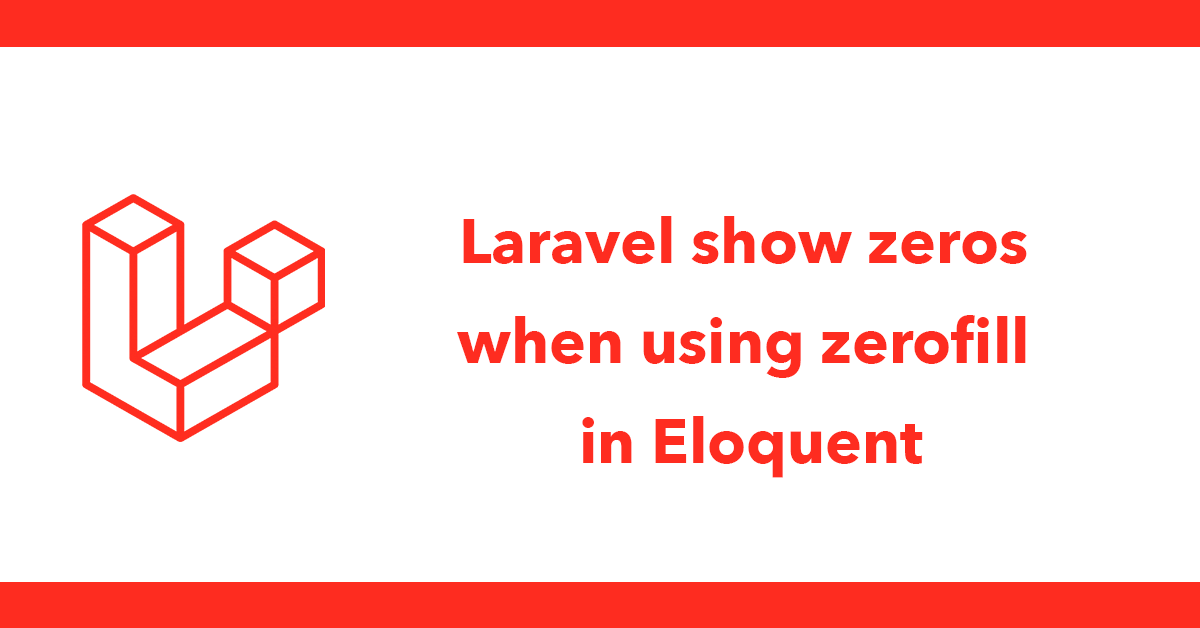 Laravel show zeros when using zerofill in Eloquent