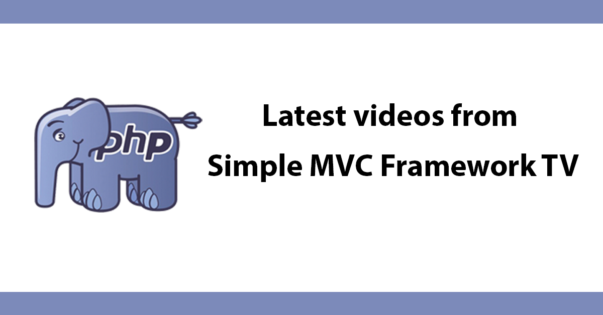 Latest videos from Simple MVC Framework TV
