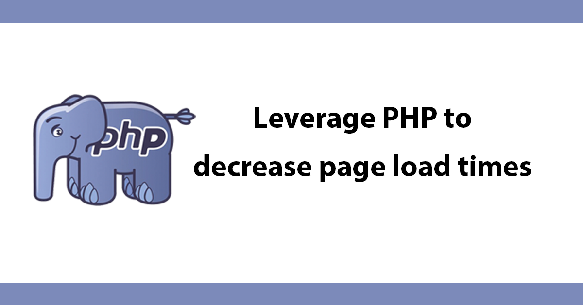 Leverage PHP to decrease page load times