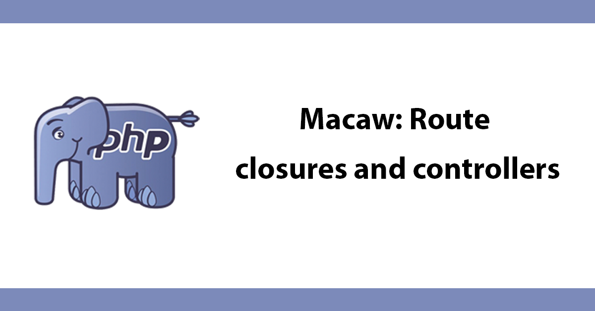Macaw: Route closures and controllers