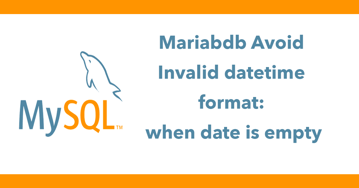 Mariabdb Avoid Invalid datetime format: when date is empty
