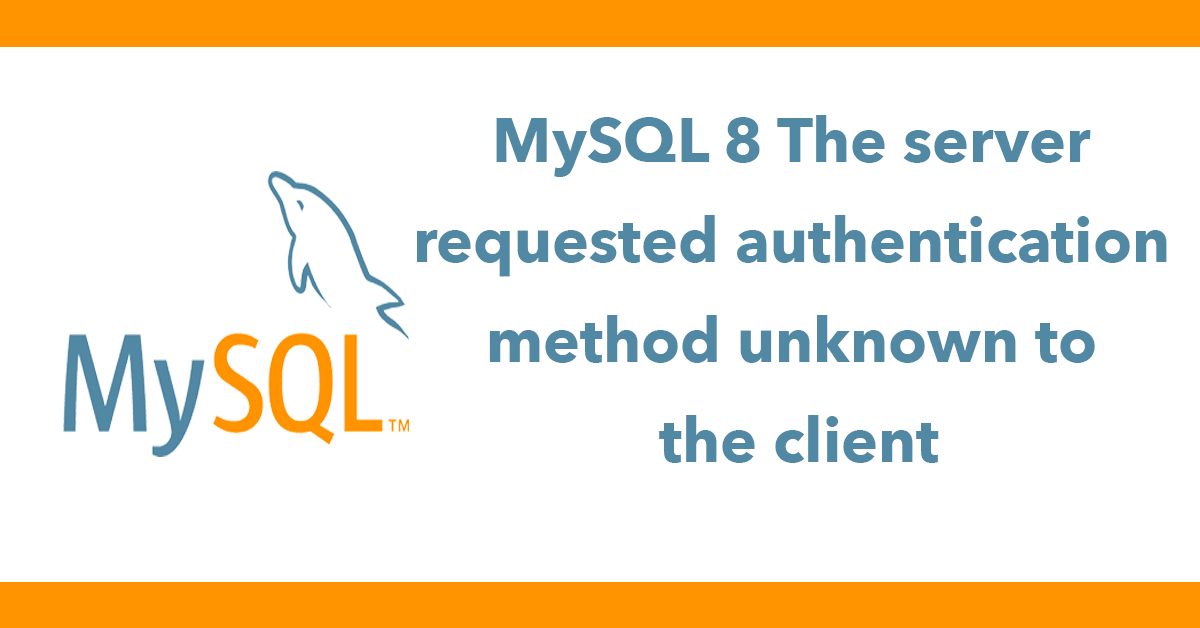 MySQL 8 The server requested authentication method unknown to the client