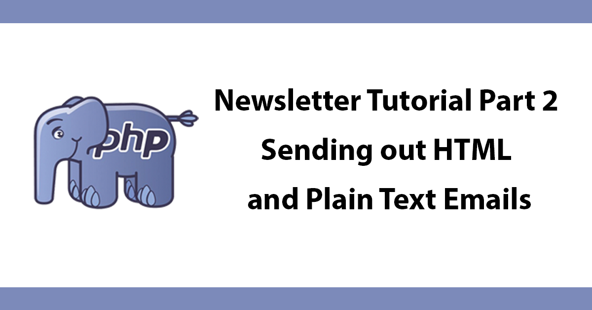 Newsletter Tutorial Part 2 Sending out HTML and Plain Text Emails