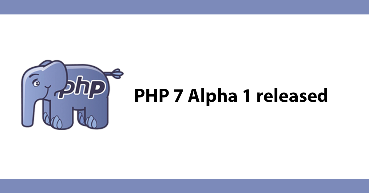 PHP 7 Alpha 1 released