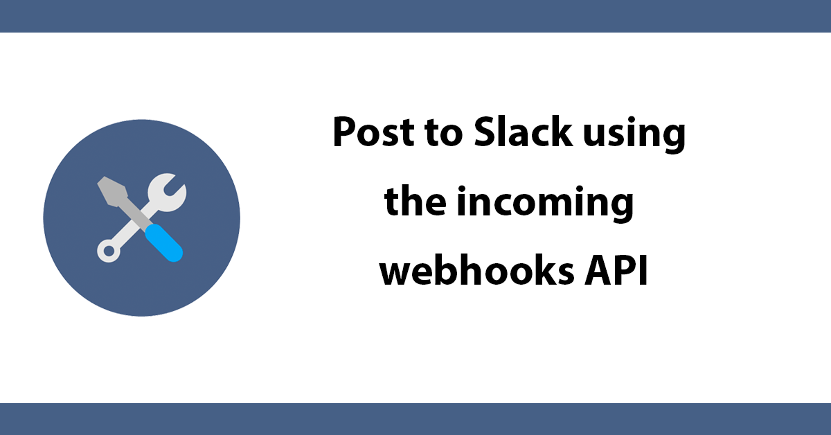 Post to Slack using the incoming webhooks API