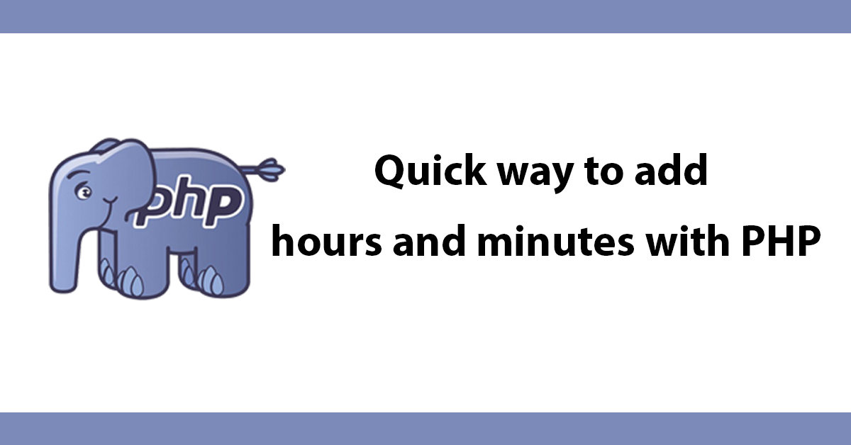 Quick way to add hours and minutes with PHP