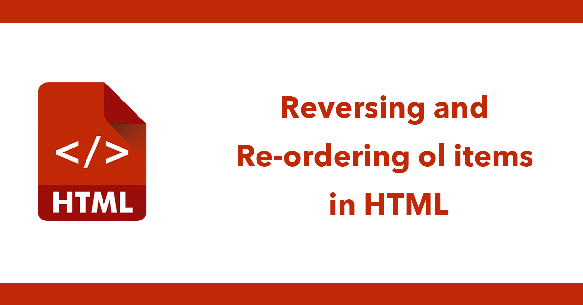 Reversing and Re-ordering ol items in HTML