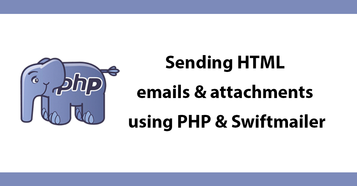 Sending HTML emails & attachments using PHP & Swiftmailer