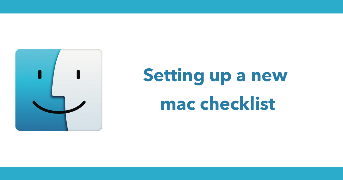 Setting up a new mac checklist