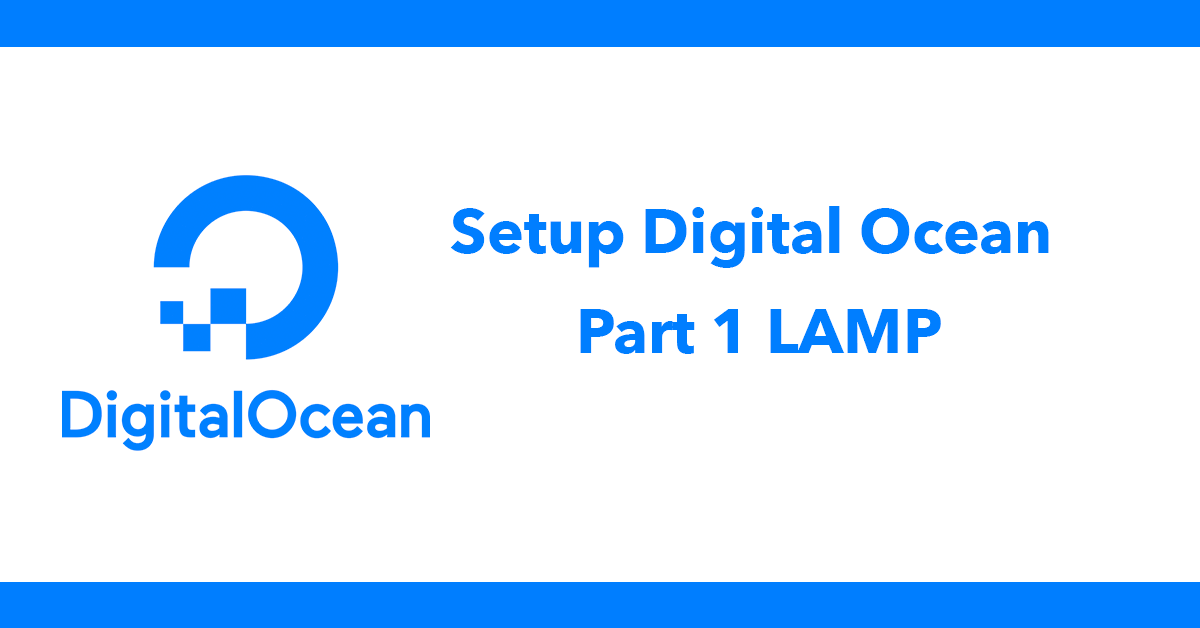 Setup Digital Ocean - Part 1 LAMP