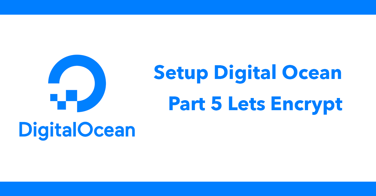 Setup Digital Ocean - Part 5 Lets Encrypt