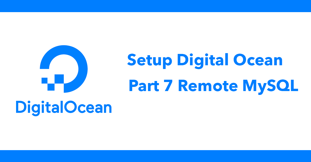 Setup Digital Ocean - Part 7 Remote MySQL