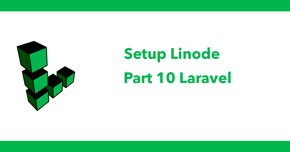 Setup Linode - Part 10 Laravel