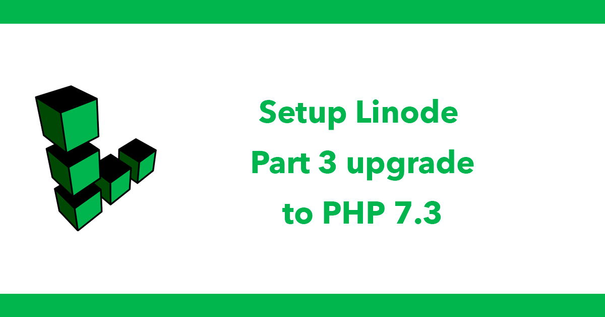 Setup Linode - Part 3 upgrade to PHP 7.3