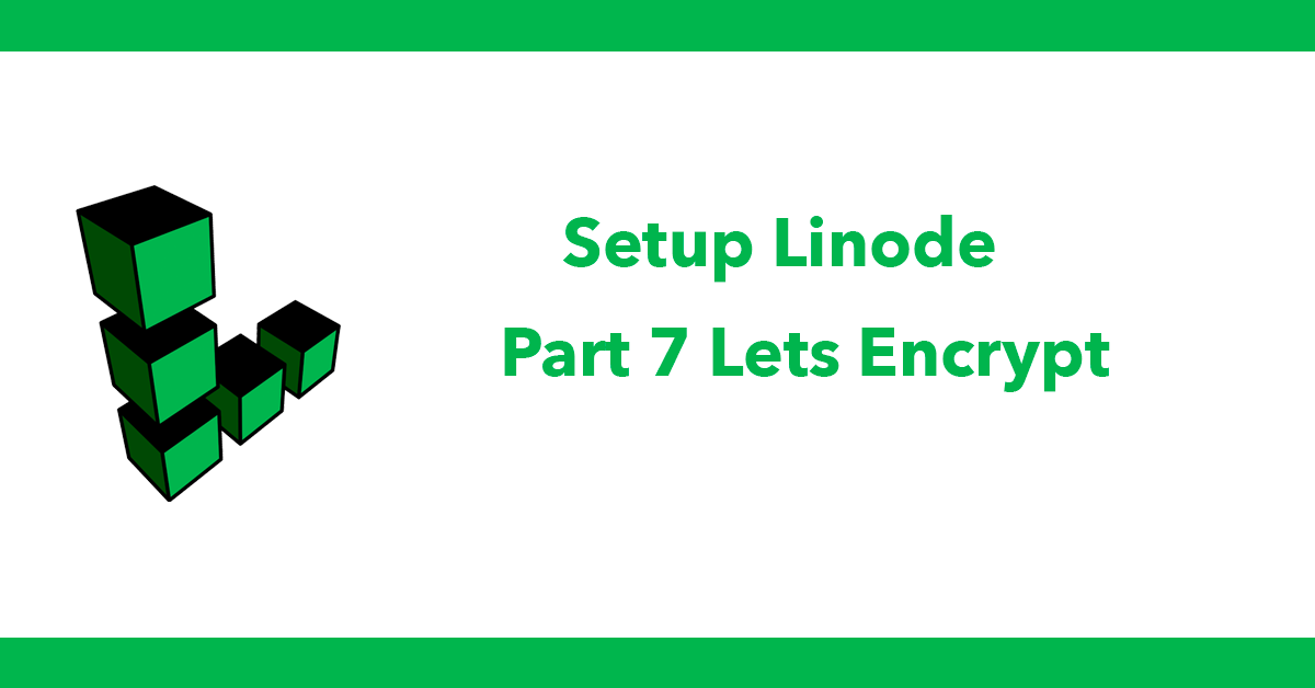 Setup Linode - Part 7 Lets Encrypt