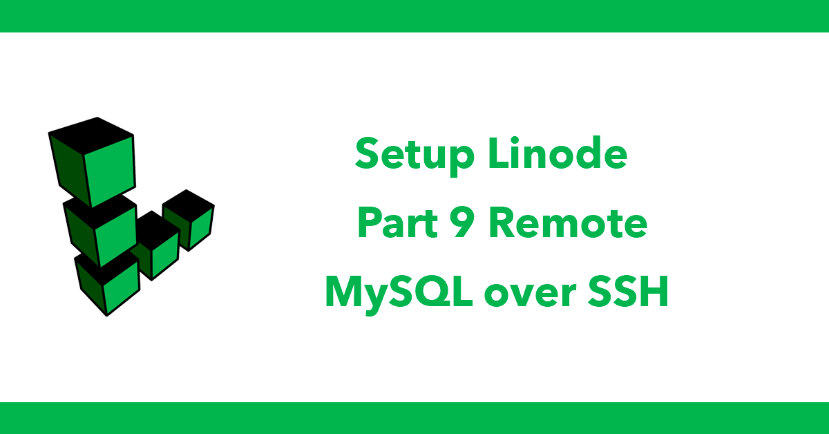 Setup Linode - Part 9 Remote MySQL over SSH
