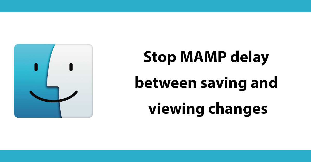 Stop MAMP delay between saving and viewing changes