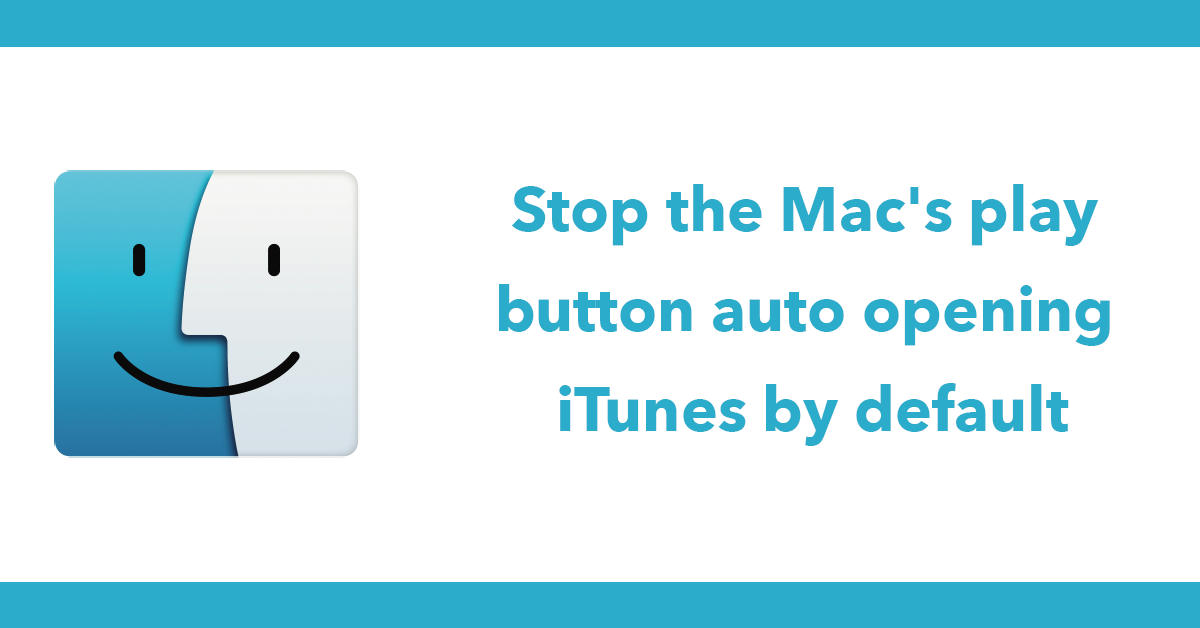 Stop the Mac's play button auto opening iTunes by default
