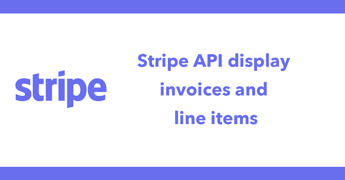 Stripe API display invoices and line items