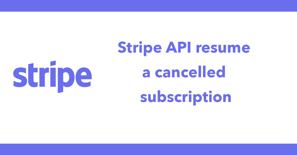 Stripe API resume a cancelled subscription