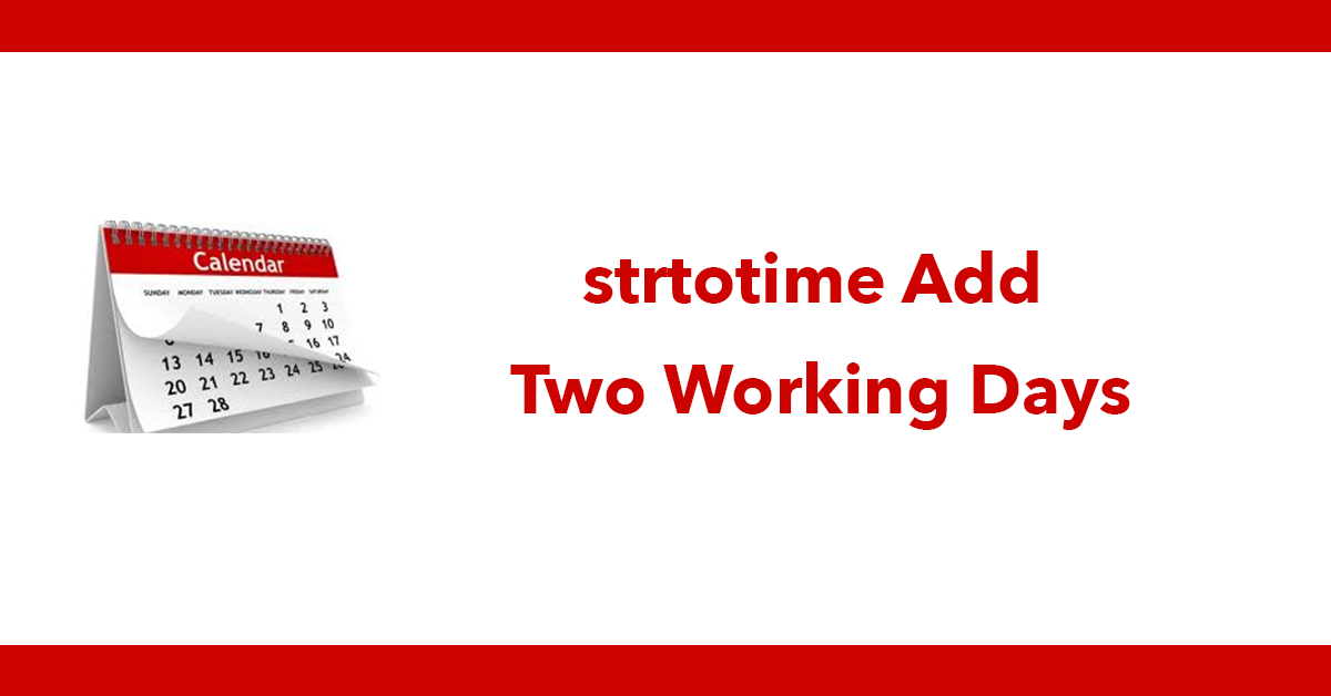 strtotime Add Two Working Days