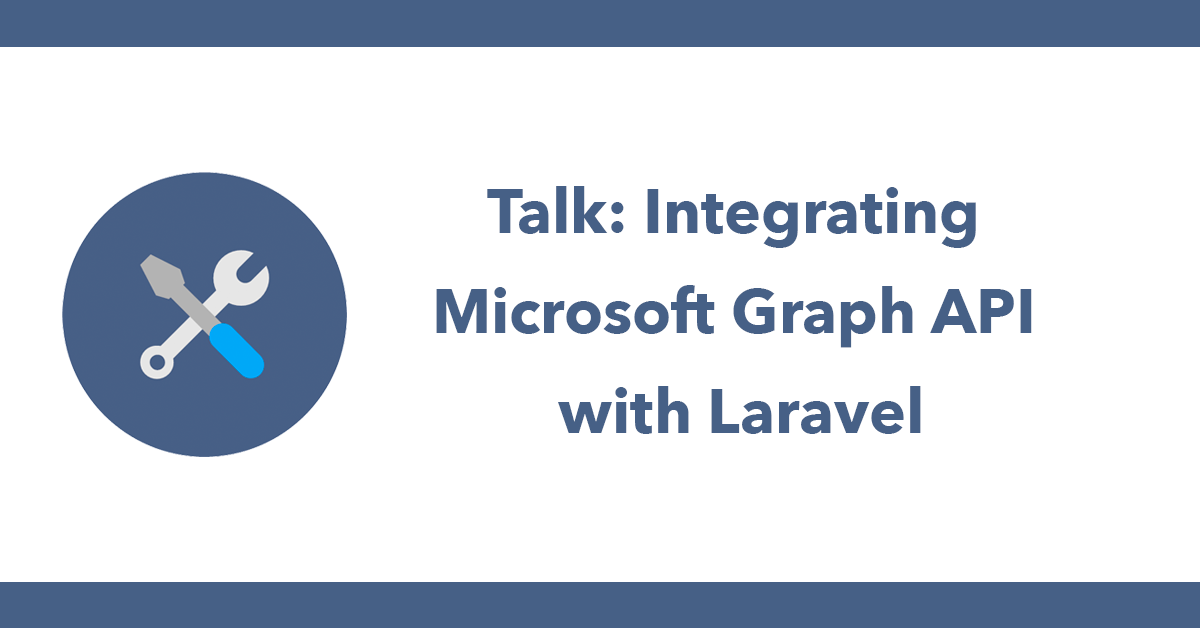 Talk: Integrating Microsoft Graph API with Laravel