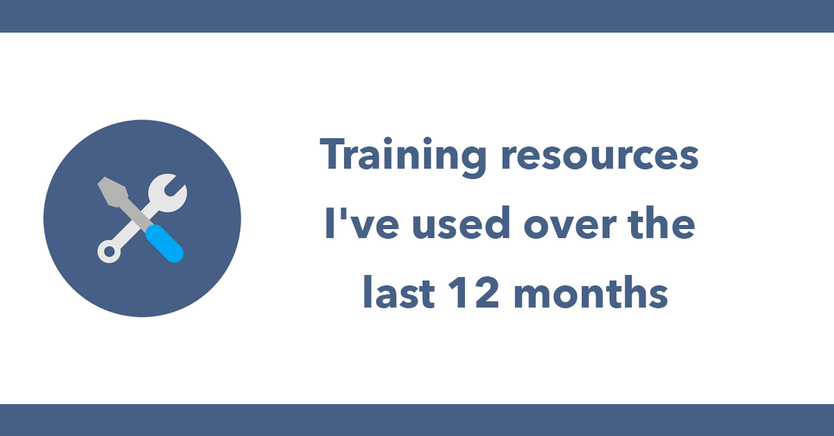 Training resources I've used over the last 12 months