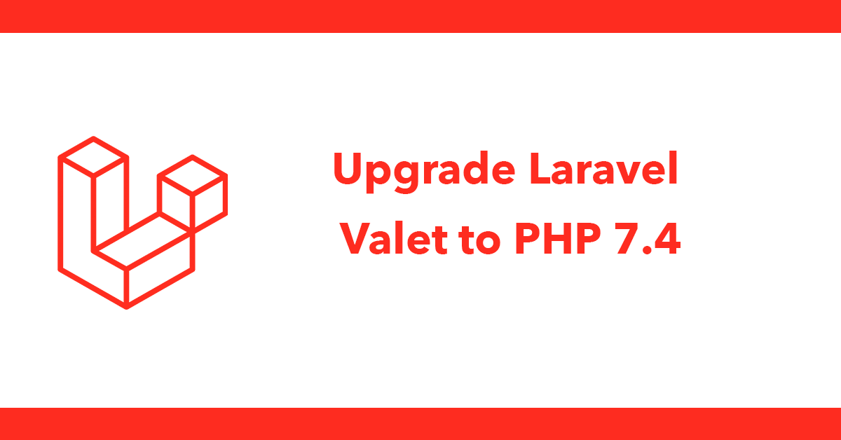 Upgrade Laravel Valet to PHP 7.4