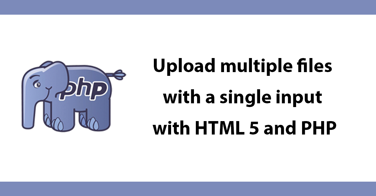 Upload multiple files with a single input with HTML 5 and PHP
