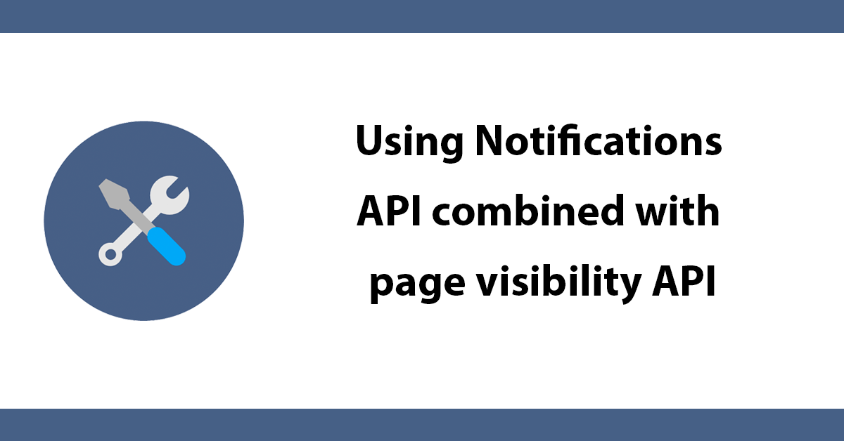 Using Notifications API combined with page visibility API