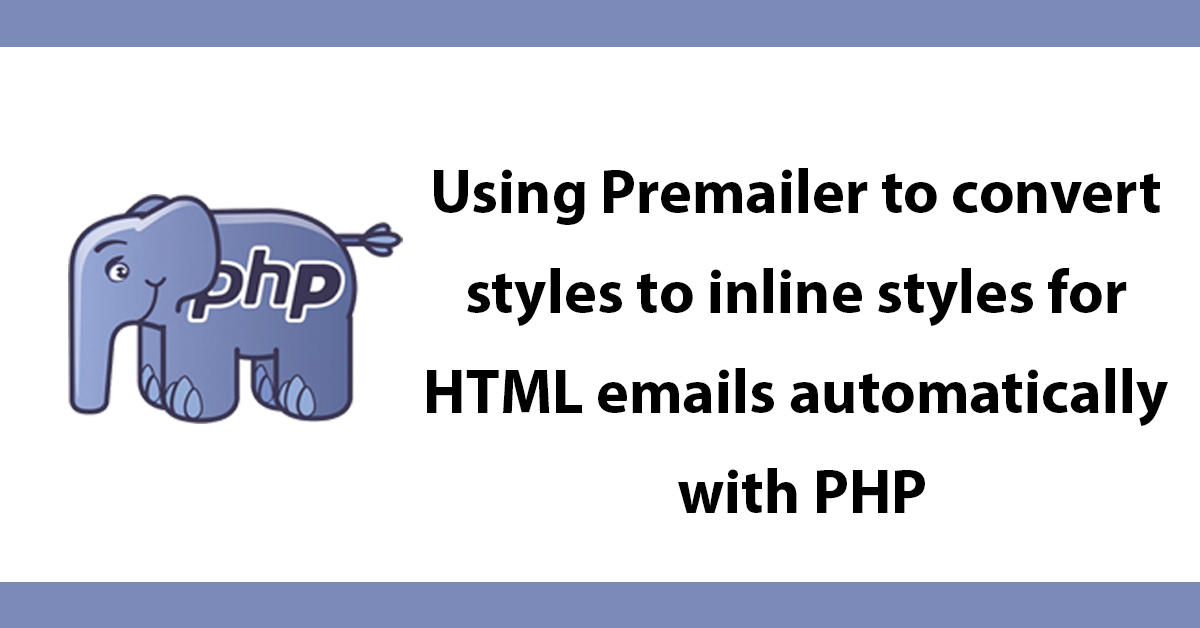 Using Premailer to convert styles to inline styles for HTML emails automatically with PHP