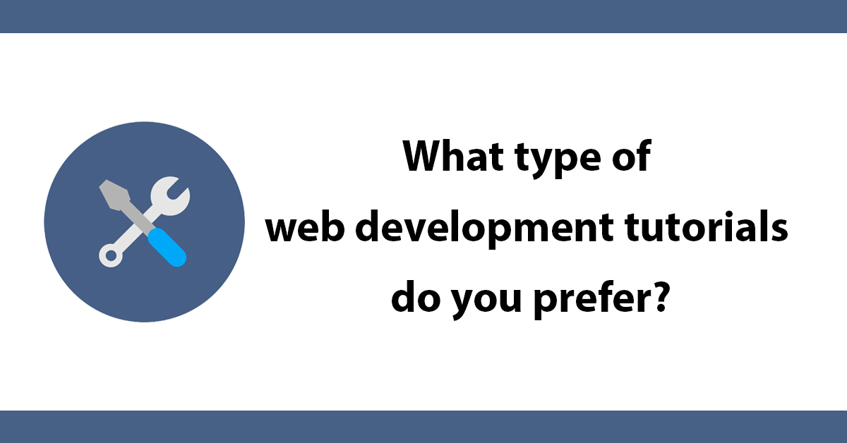 What type of web development tutorials do you prefer?