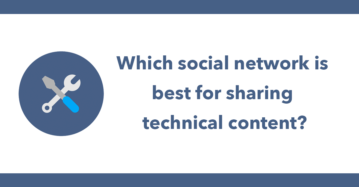 Which social network is best for sharing technical content?