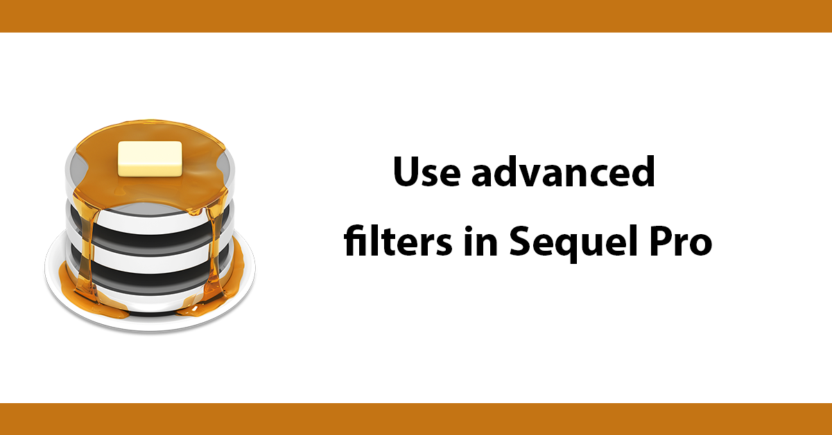 Use advanced filters in Sequel Pro