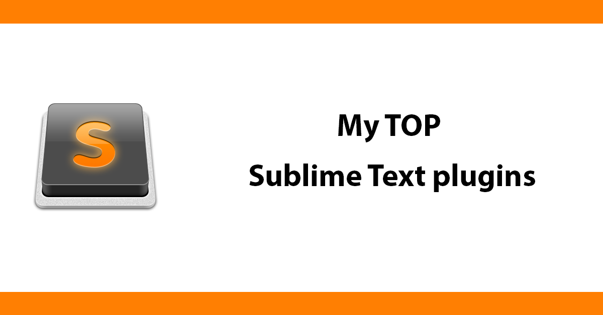 My TOP Sublime Text plugins