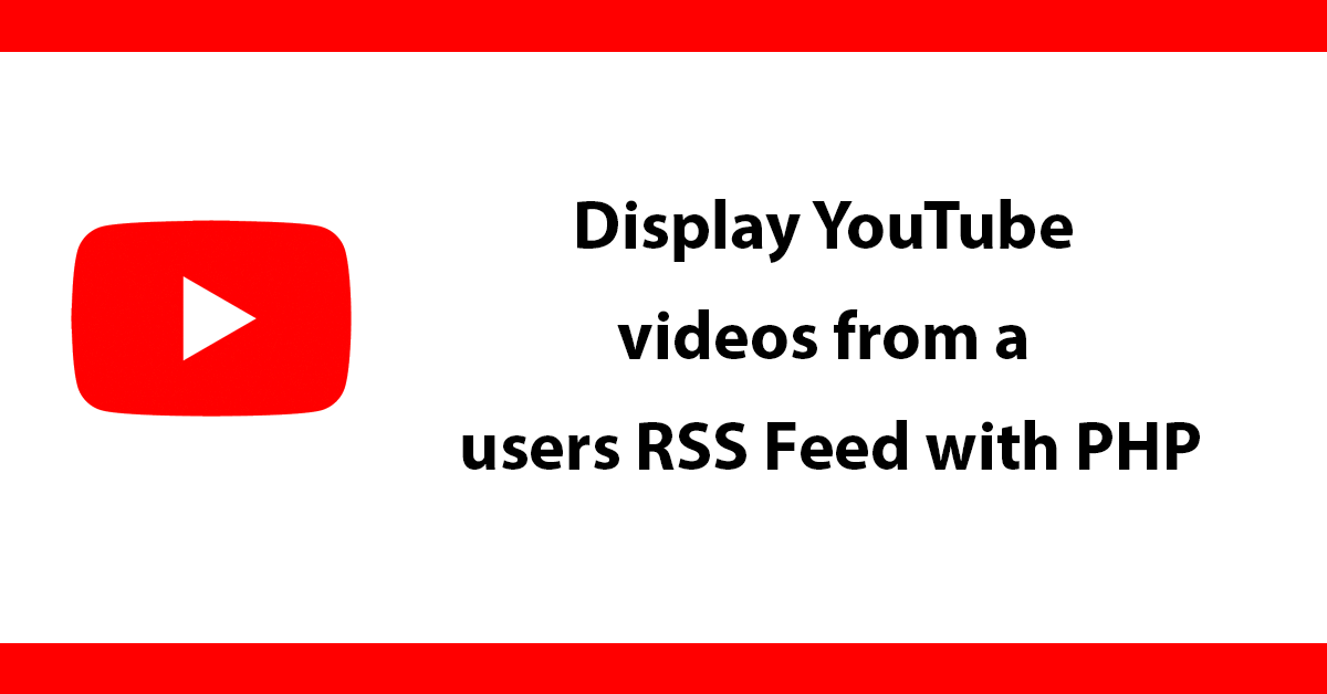 Display YouTube videos from a users RSS Feed with PHP